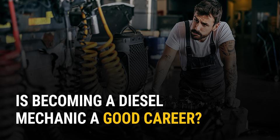 Is Becoming a Diesel Mechanic a Good Career?